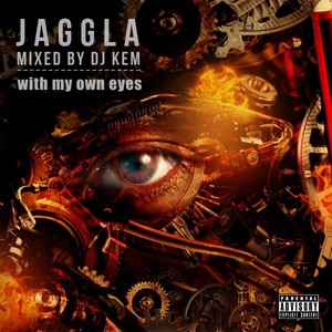 "JAGGLA MixTape ""with my own eyes""  Mixed by DJ KEM (NOW ON SALE)"