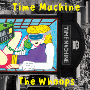 The Whoops / 「Time Machine」