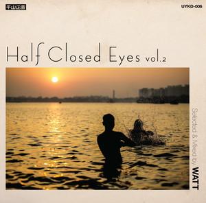 Half Closed Eyes Vol.2 / WATT