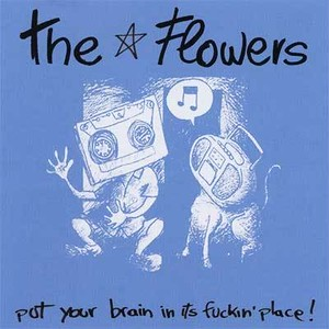 the flowers / put your brain in its fuckin' place! cd