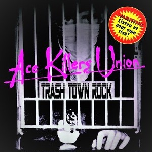 ACE KILLERS UNION/TRASH TOWN ROCK