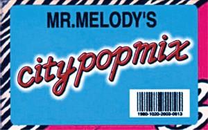 MR.MELODY - CITY POP MIX(MIXTAPE+DL CODE)