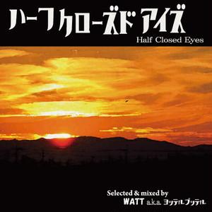 Half Closed Eyes / WATT a.k.a. ヨッテルブッテル