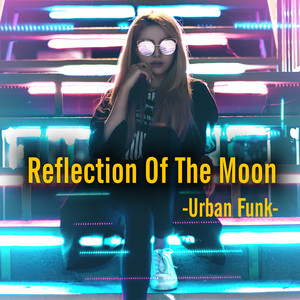 Reflection Of The Moon -Urban Funk-