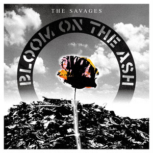 THE SAVAGES/BLOOM ON THE ASH