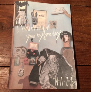 NAZE/ I know nothing of your bygone days...