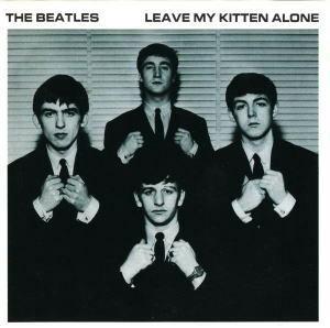 THE BEATLES / LEAVE MY KITTEN ALONE