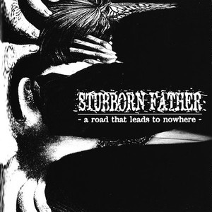 "STUBBORN FATHER ""a road that leads to nowhere"" CD"