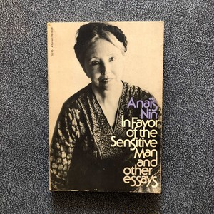 IN FAVOR OF THE SENSITIVE MAN AND OTHER ESSAYS / ANAIS NIN