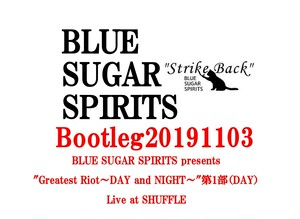 "Bootleg20191103 BLUE SUGAR SPIRITS presents ""Greatest Riot~DAY and NIGHT~""第1部(DAY)Live at SHUFFLE"