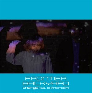 FRONTIER BACKYARD『 change feat.おかもとえみ 』
