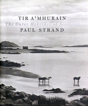 TIR A'MHURAIN  The Outer Hebrides of Scotland / Paul Strand