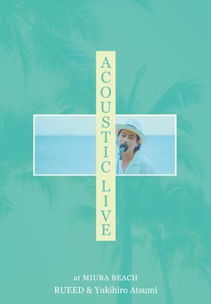 Rueed × Yukihiro Atsumi AcousticLive DVD