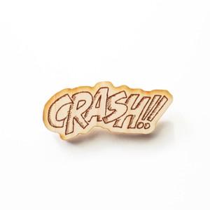 木のブローチ 「CRASH!!」