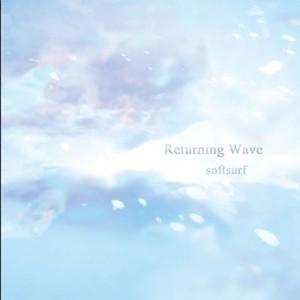 【10/6発売】 softsurf / Returning Wave