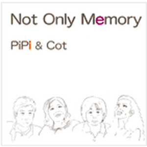 NOT ONLY MEMORY / PIPI & Cot
