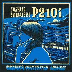 """【予約/7""""】Toshizo Shiraishi - P210i"""