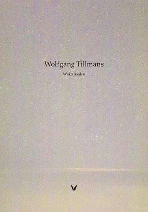 【先行予約販売】ヴォルフガング・ティルマンス「Wako Book 6」(Wolfgang Tillmans)
