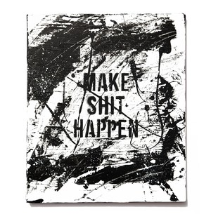 Abstract Painting: MAKE SHIT HAPPEN