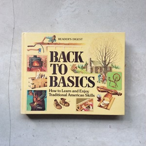 BACK TO BASICS - How to Learn and Enjoy Traditional American Skills -