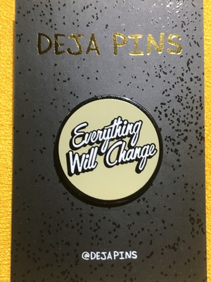 "DEJA PINS""Everything Will Change Pin"""