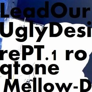 LeadOurUglyDesire PT.1 / roqtone × Mellow-D