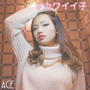 【予約受付中】ACE  NEW EP[#カワイイ子]