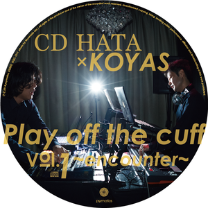 CD HATA×KOYAS / Play off the cuff Vol.1  ~encounter~