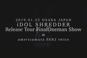 """[download] iDOL SHREDDER""""Release Tour FinalOneman Show"""