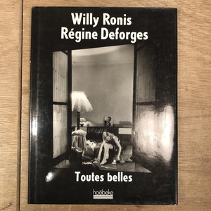 """Toutes belles"" Willy Ronis, Regine Deforges"