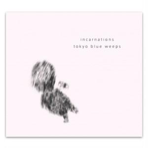 tokyo blue weeps / incarnations