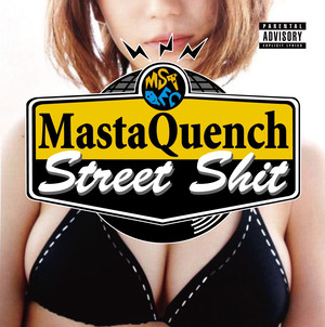 MastaQuench / Street Shit