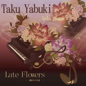 Taku Yabuki Solo Piano Late Flowers~遅咲きの花達~