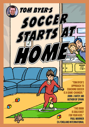 Tom Byer's Soccer Starts at Home [US]
