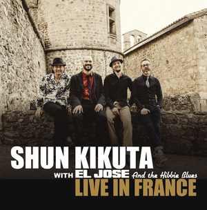 LIVE IN FRANCE / SHUN KIKUTA with EL JOSE and the Hibbie Blues