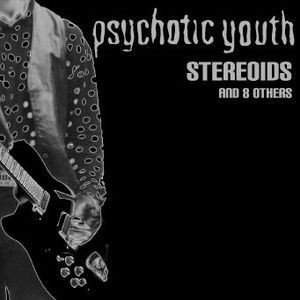 Psychotic Youth – Stereoids And 8 Others  CD