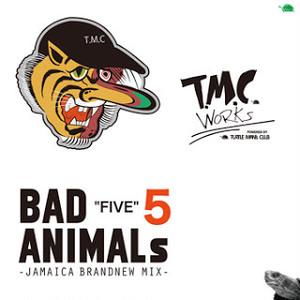 【予約受付中!!2018年5月1日発売!!】BAD ANIMALS 5 -JAMAICA BRAND NEW MIX- T.M.C WORKS (TURTLE MAN's CLUB)
