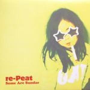 re-Peat / Some Are Sundae