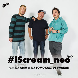 #iScream_neo vol.1 / Mixed by DJ ATSU & DJ TOMOKAZ, DJ IWAKAN
