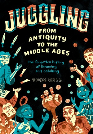 Juggling - From Antiquity to the Middle Ages: the forgotten history of throwing and catching※(6月上旬出荷)