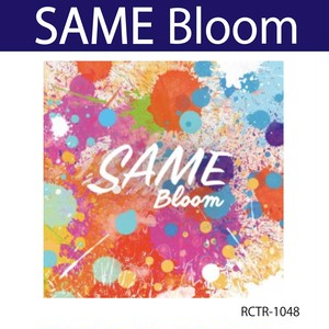 SAME / Bloom