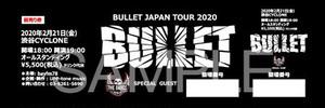 【数量限定再発売!】BULLET Japan Tour 2020.02.21【オリジナルチケット】
