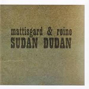 mattisgard & røine / SUDAN DUDAN