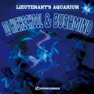 DJ Highschool & Bushmind | Lieutenant's Aquarium vol.02