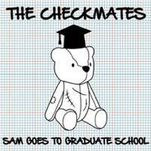 THE CHECKMATES - SAM GOES TO GRADUATE SCHOOL(CD)