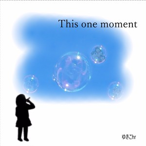 1st single『 This one moment』