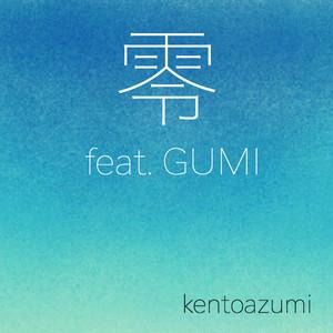 kentoazumi 7th ボーカロイドシングル 零 feat. GUMI(MP3)