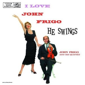 CD 「I LOVE JOHN FRIGO……HE SWINGS / JOHN FRIGO 」