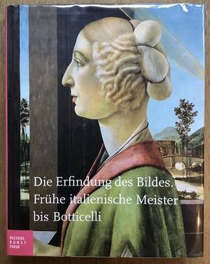 Die Erfindung des Bildes. Fruhe italienische Meister bis Botticelli