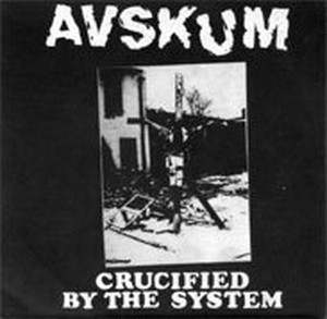 AVSKUM/CRUCIFIED BY THE SYSTEM